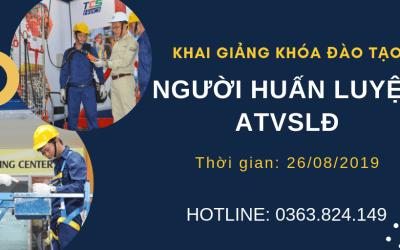 TCS HÀ NỘI KHAI GIẢNG KHÓA HUẤN LUYỆN CHO NGƯỜI HUẤN LUYỆN ATVSLĐ ngày 26/8/2019