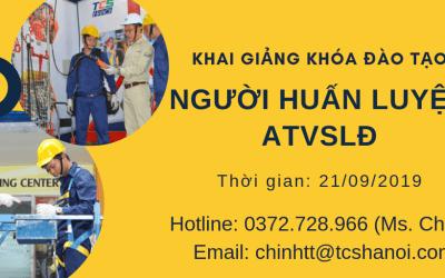 TCS KHAI GIẢNG KHÓA ĐÀO TẠO NGƯỜI HUẤN LUYỆN ATVSLĐ NGÀY 21/09/2019